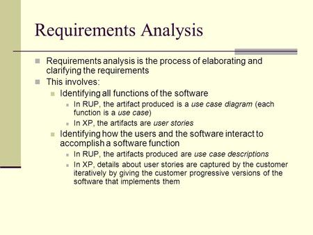 Requirements Analysis Requirements analysis is the process of elaborating and clarifying the requirements This involves: Identifying all functions of the.