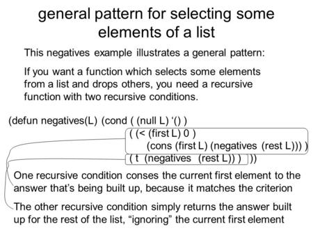 General pattern for selecting some elements of a list This negatives example illustrates a general pattern: If you want a function which selects some elements.