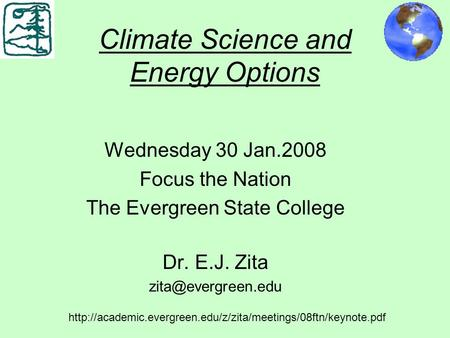Climate Science and Energy Options Wednesday 30 Jan.2008 Focus the Nation The Evergreen State College Dr. E.J. Zita