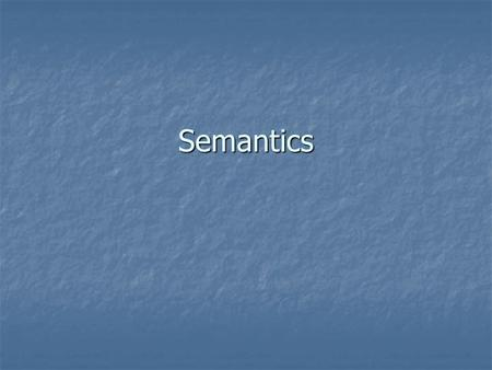 Semantics. Philosophical Issues Context Context Reference Reference Deixis Deixis Structuralism Structuralism Linguistic Determinism Linguistic Determinism.