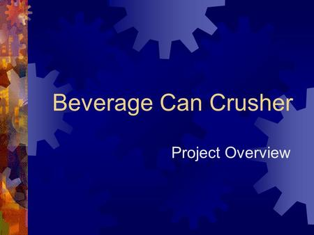 Beverage Can Crusher Project Overview. Outline Loren Lobbestael  Introduction  Objective  Organizational Structure  Project Approach  Background.