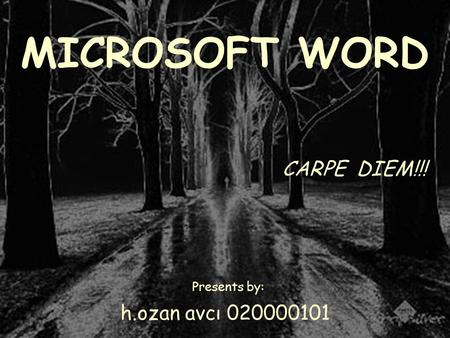 MICROSOFT WORD CARPE DIEM!!! Presents by: h.ozan avcı 020000101.