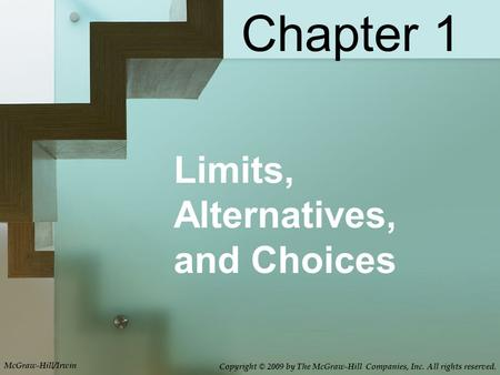 Limits, Alternatives, and Choices Chapter 1 McGraw-Hill/Irwin Copyright © 2009 by The McGraw-Hill Companies, Inc. All rights reserved.