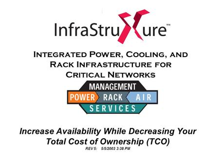 Integrated Power, Cooling, and Rack Infrastructure for Critical Networks Increase Availability While Decreasing Your Total Cost of Ownership (TCO) REV.