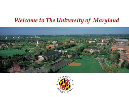 Welcome to The University of Maryland. The UM College Park campus: 262 buildings on 1,200 acres.