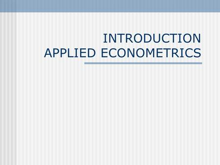 INTRODUCTION APPLIED ECONOMETRICS. BASICS I BASIC PROBLEM I Endogeneity Circularity Egg and chicken Causality and correlation: two very different concepts!!