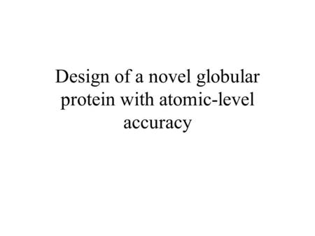 Design of a novel globular protein with atomic-level accuracy.