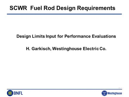 VG.1 SCWR Fuel Rod Design Requirements Design Limits Input for Performance Evaluations H. Garkisch, Westinghouse Electric Co.
