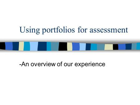 Using portfolios for assessment -An overview of our experience.