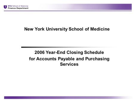 New York University School of Medicine 2006 Year-End Closing Schedule for Accounts Payable and Purchasing Services.