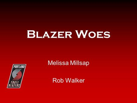 Blazer Woes Melissa Millsap Rob Walker. Background Recently Allen has been asking Portland and Oregon officials for assistance in the financing of the.