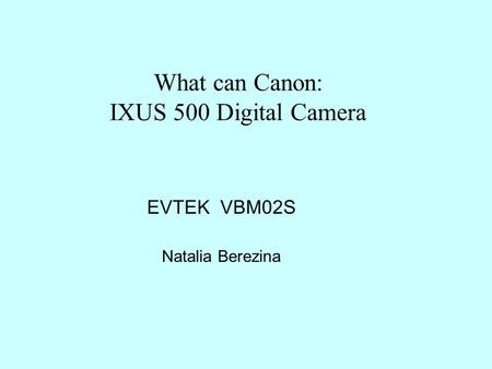 What can Canon: IXUS 500 Digital Camera EVTEK VBM02S Natalia Berezina.