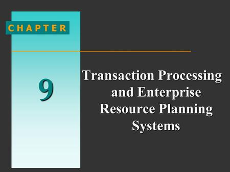 9 C H A P T E R Transaction Processing and Enterprise Resource Planning Systems.