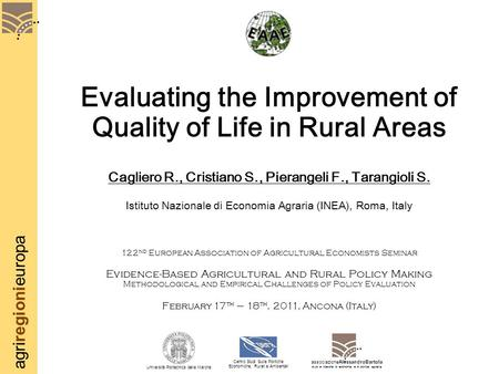 Agriregionieuropa Evaluating the Improvement of Quality of Life in Rural Areas Cagliero R., Cristiano S., Pierangeli F., Tarangioli S. Istituto Nazionale.