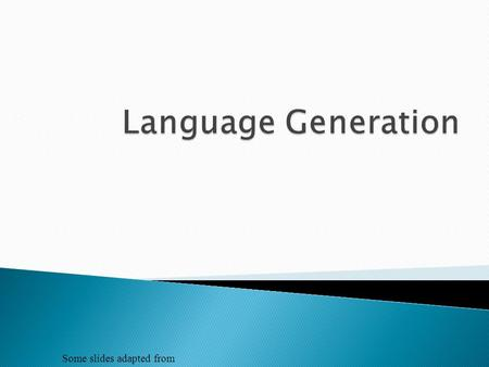Some slides adapted from.  Linguistic Generation  Statistical Generation.