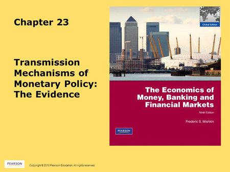 Copyright © 2010 Pearson Education. All rights reserved. Chapter 23 Transmission Mechanisms of Monetary Policy: The Evidence.