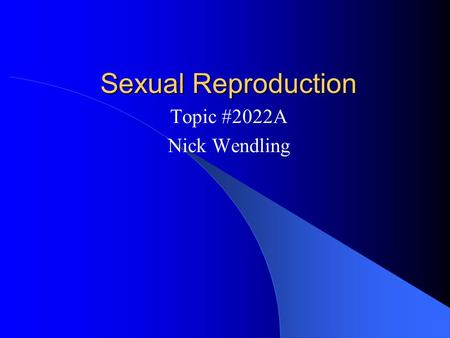 Sexual Reproduction Topic #2022A Nick Wendling.