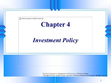 1 Chapter 4 Investment Policy Portfolio Construction, Management, & Protection, 5e, Robert A. Strong Copyright ©2009 by South-Western, a division of Thomson.