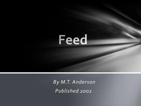 "By M.T. Anderson Published 2002. The book takes place in the future, where practically everyone has a device called ""The Feed"". These teenagers go up."