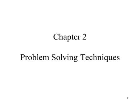 1 Chapter 2 Problem Solving Techniques. 2 2.1 INTRODUCTION 2.2 PROBLEM SOLVING 2.3 USING COMPUTERS IN PROBLEM SOLVING : THE SOFTWARE DEVELOPMENT METHOD.