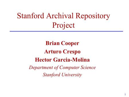 1 Stanford Archival Repository Project Brian Cooper Arturo Crespo Hector Garcia-Molina Department of Computer Science Stanford University.