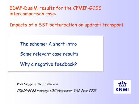 The scheme: A short intro Some relevant case results Why a negative feedback? EDMF-DualM results for the CFMIP-GCSS intercomparison case: Impacts of a.