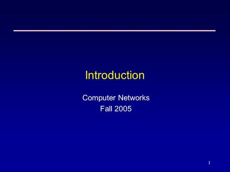 1 Introduction Computer Networks Fall 2005. 2 Computer Networks  Network: system for connecting computers using a single transmission technology  An.