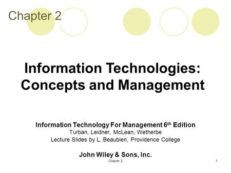Chapter 21 Information Technology For Management 6 th Edition Turban, Leidner, McLean, Wetherbe Lecture Slides by L. Beaubien, Providence College John.