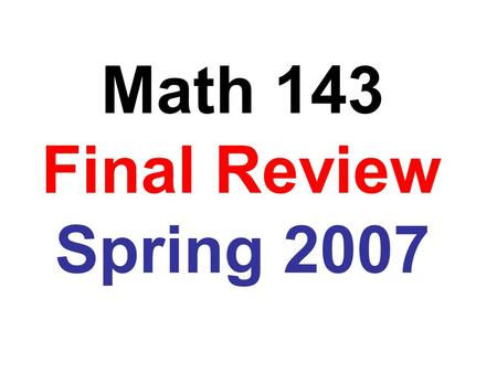 Math 143 Final Review Spring 2007