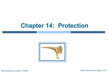 Silberschatz, Galvin and Gagne ©2013 Operating System Concepts– 9 th Edition Chapter 14: Protection.
