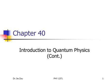 Dr. Jie ZouPHY 13711 Chapter 40 Introduction to Quantum Physics (Cont.)