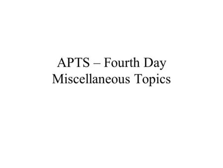 APTS – Fourth Day Miscellaneous Topics. Fleet Management Fixed Route versus Paratransit Operations versus Maintenance.