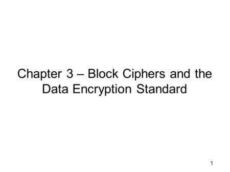 Chapter 3 – Block Ciphers and the Data Encryption Standard 1.