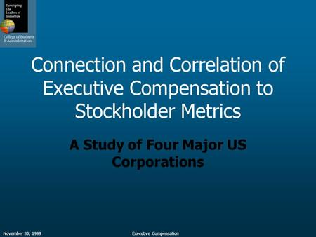 November 30, 1999Executive Compensation Connection and Correlation of Executive Compensation to Stockholder Metrics A Study of Four Major US Corporations.