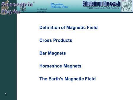 Magnetism Magnetic Force 1 Definition of Magnetic Field Cross Products Bar Magnets Horseshoe Magnets The Earth's Magnetic Field.