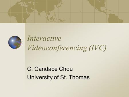 Interactive Videoconferencing (IVC) C. Candace Chou University of St. Thomas.