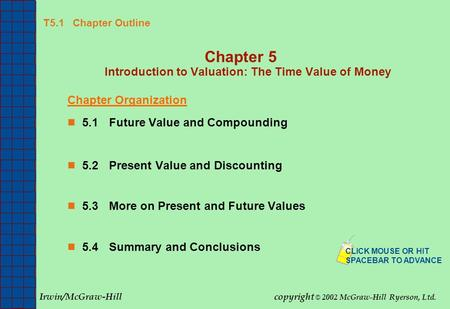 T5.1 Chapter Outline Chapter 5 Introduction to Valuation: The Time Value of Money Chapter Organization 5.1Future Value and Compounding 5.2Present Value.