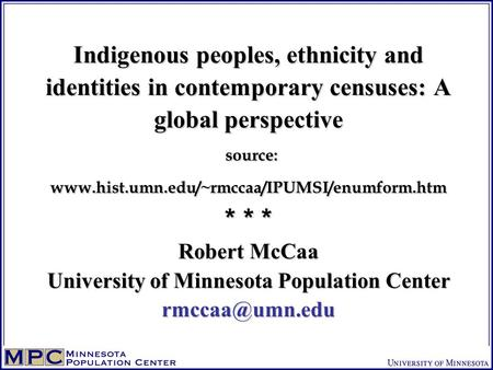 Indigenous peoples, ethnicity and identities in contemporary censuses: A global perspective source: www.hist.umn.edu/~rmccaa/IPUMSI/enumform.htm * * *