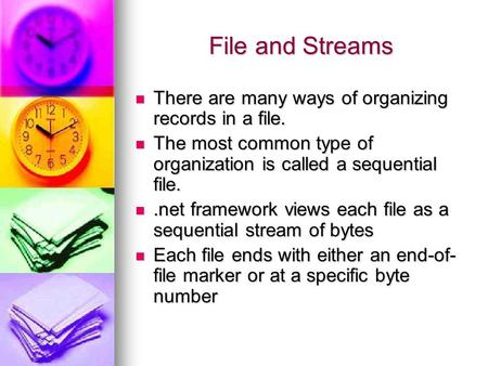 File and Streams There are many ways of organizing records in a file. There are many ways of organizing records in a file. The most common type of organization.