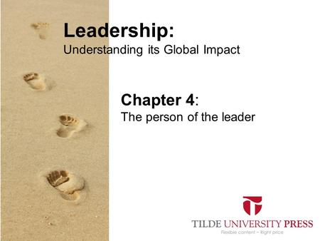 Leadership: Understanding its Global Impact Chapter 4: The person of the leader.