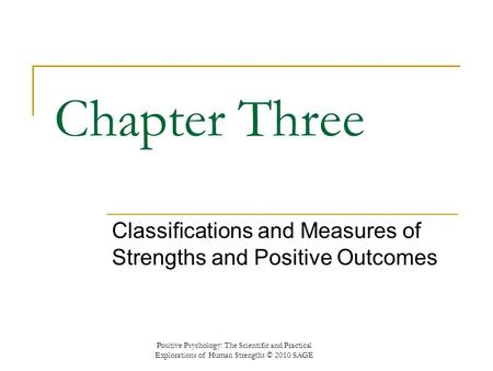 Chapter Three Classifications and Measures of Strengths and Positive Outcomes Positive Psychology: The Scientific and Practical Explorations of Human Strengths.
