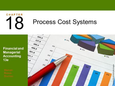 Warren Reeve Duchac Financial and Managerial Accounting 13e Process Cost Systems 18 C H A P T E R human/iStock/360/Getty Images.
