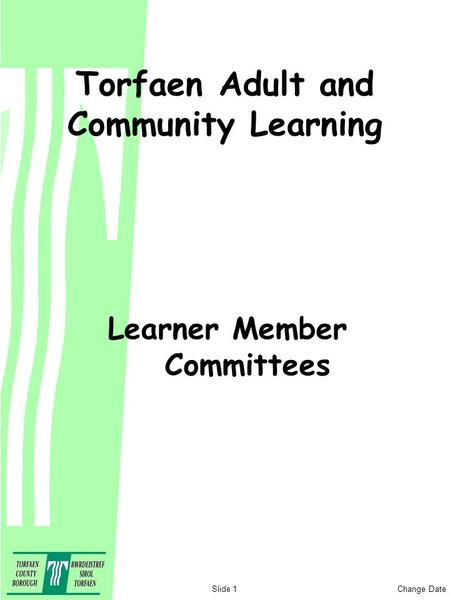 Change DateSlide 1 Torfaen Adult and Community Learning Learner Member Committees.