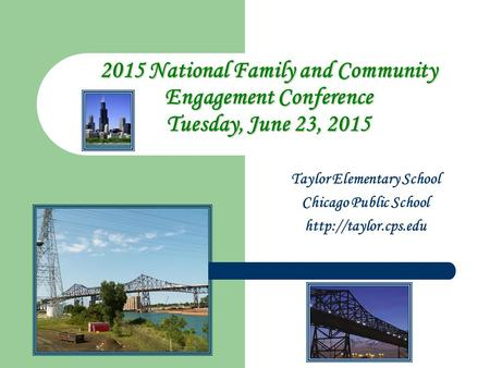 Taylor Elementary School Chicago Public School  2015 National Family and Community Engagement Conference Tuesday, June 23, 2015.