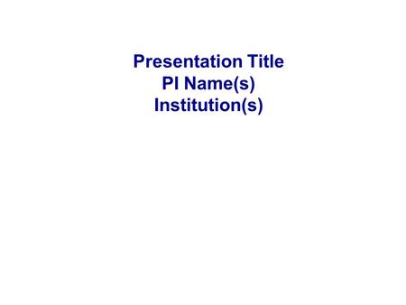 Presentation Title PI Name(s) Institution(s). Industrial Relevance & Need Needs Industrial Relevance –Details.