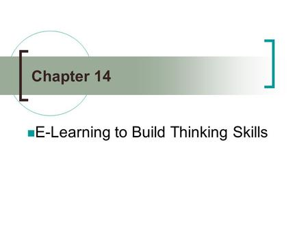 "Chapter 14 E-Learning to Build Thinking Skills. Definition of Creative Thinking Skills ""The production of original, potentially workable, solutions to."