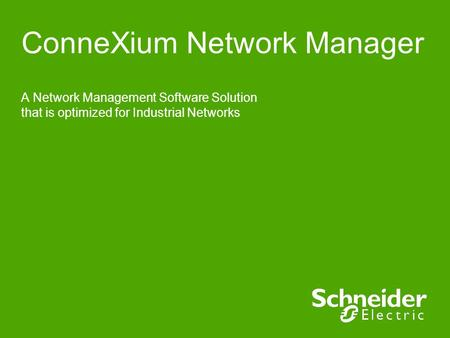 ConneXium Network Manager A Network Management Software Solution that is optimized for Industrial Networks.