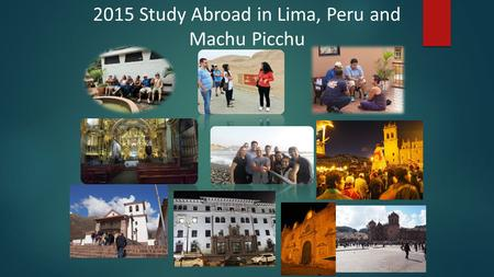 2015 Study Abroad in Lima, Peru and Machu Picchu.