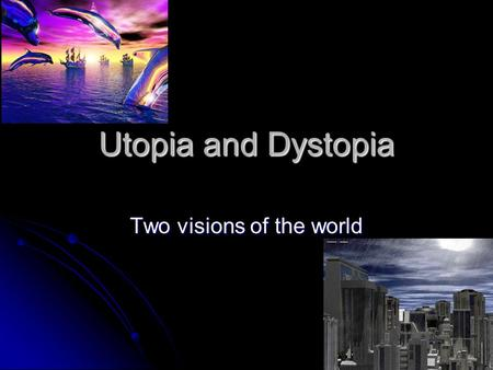 Utopia and Dystopia Two visions of the world. Utopia Definition: An imagined place or state of things in which perfection has been achieved. Origin: Sir.