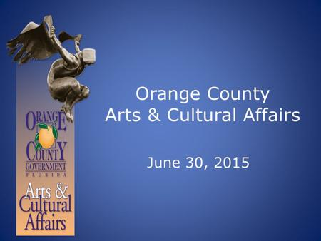 Orange County Arts & Cultural Affairs June 30, 2015.